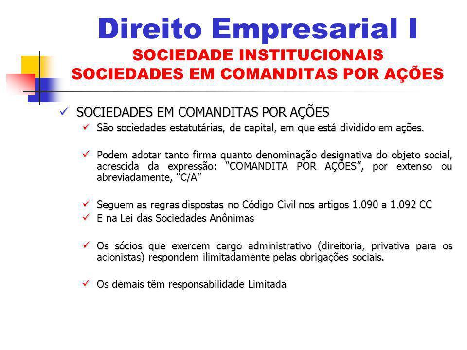 Direito Empresarial I SOCIEDADE INSTITUCIONAIS SOCIEDADES EM COMANDITAS POR AÇÕES