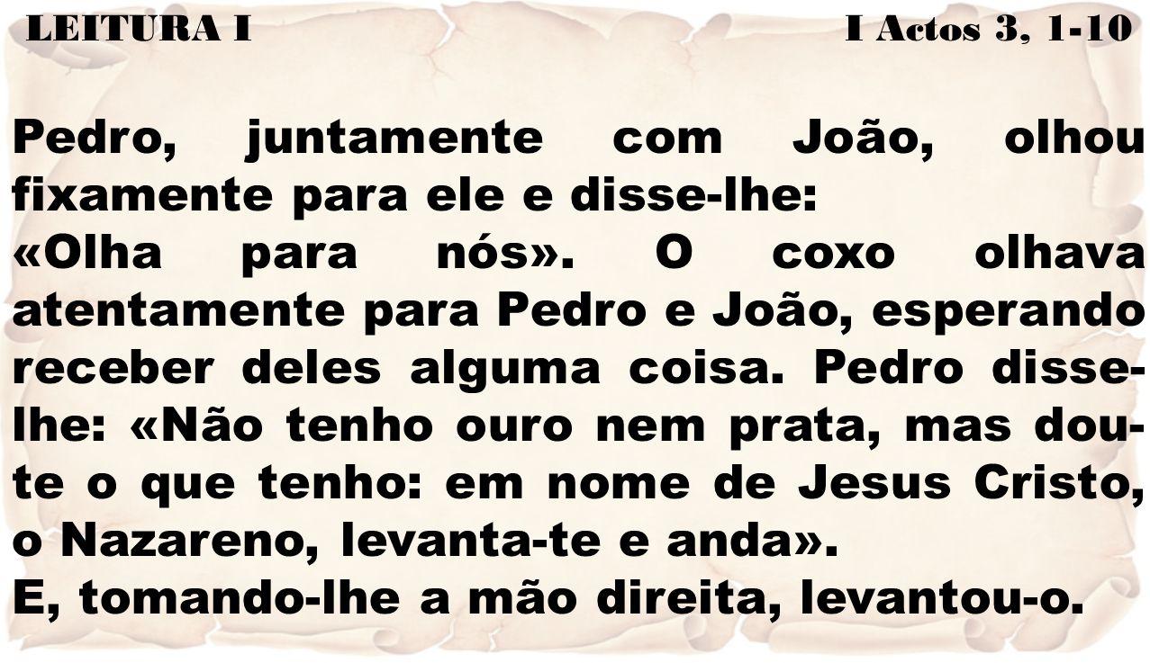 Pedro, juntamente com João, olhou fixamente para ele e disse-lhe: