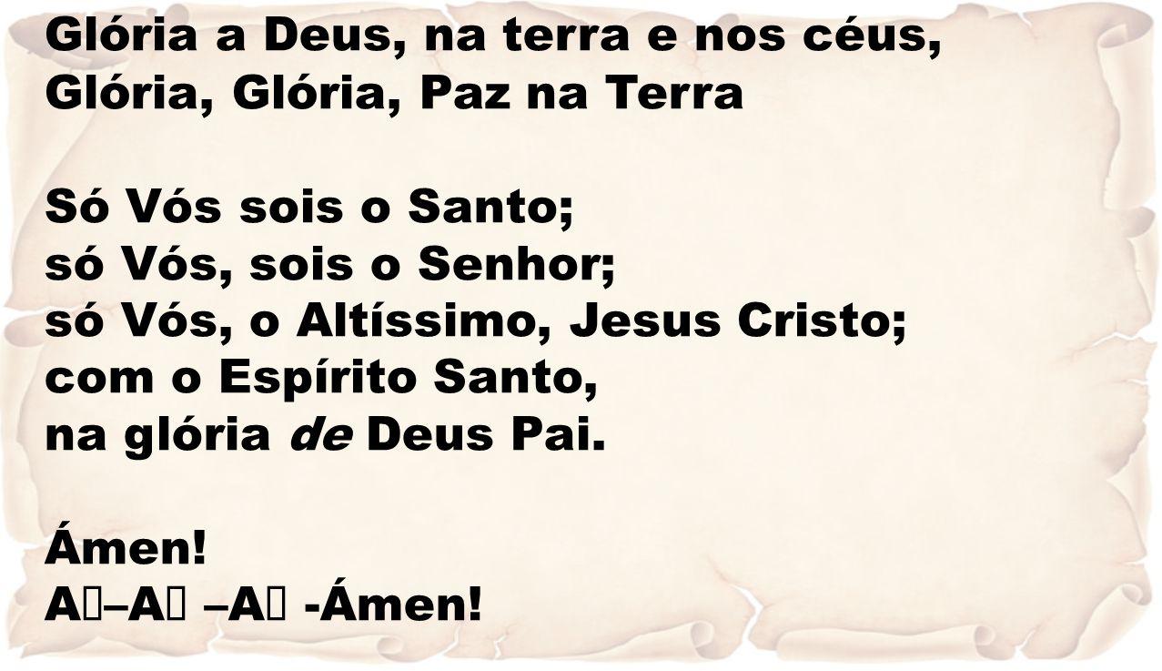 Glória a Deus, na terra e nos céus,