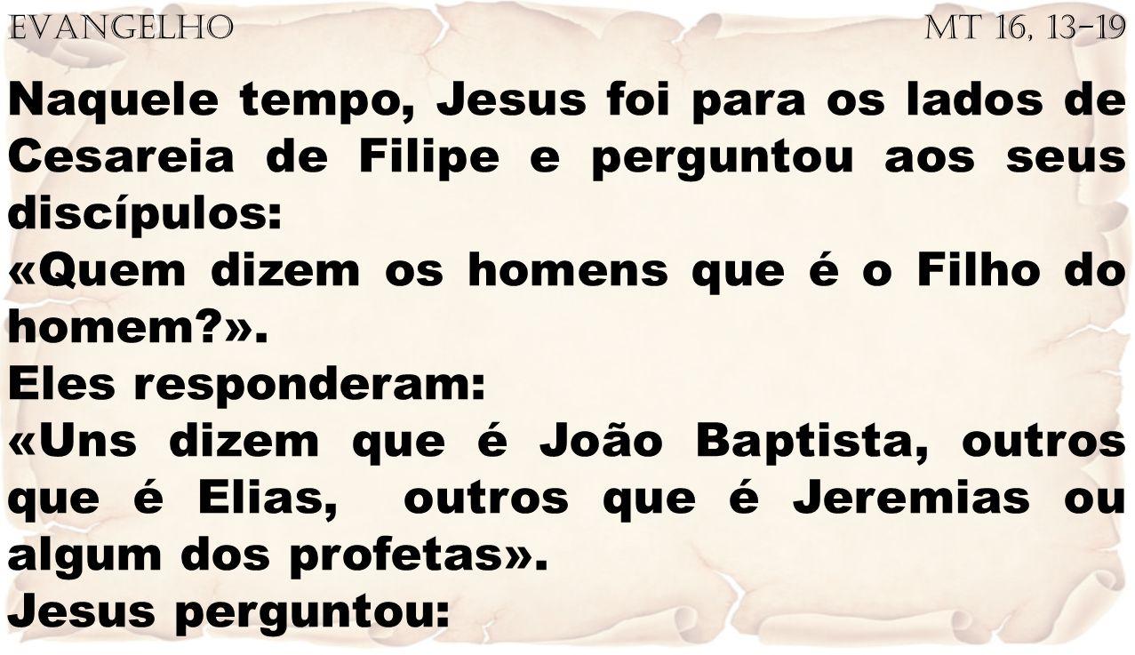 «Quem dizem os homens que é o Filho do homem ». Eles responderam: