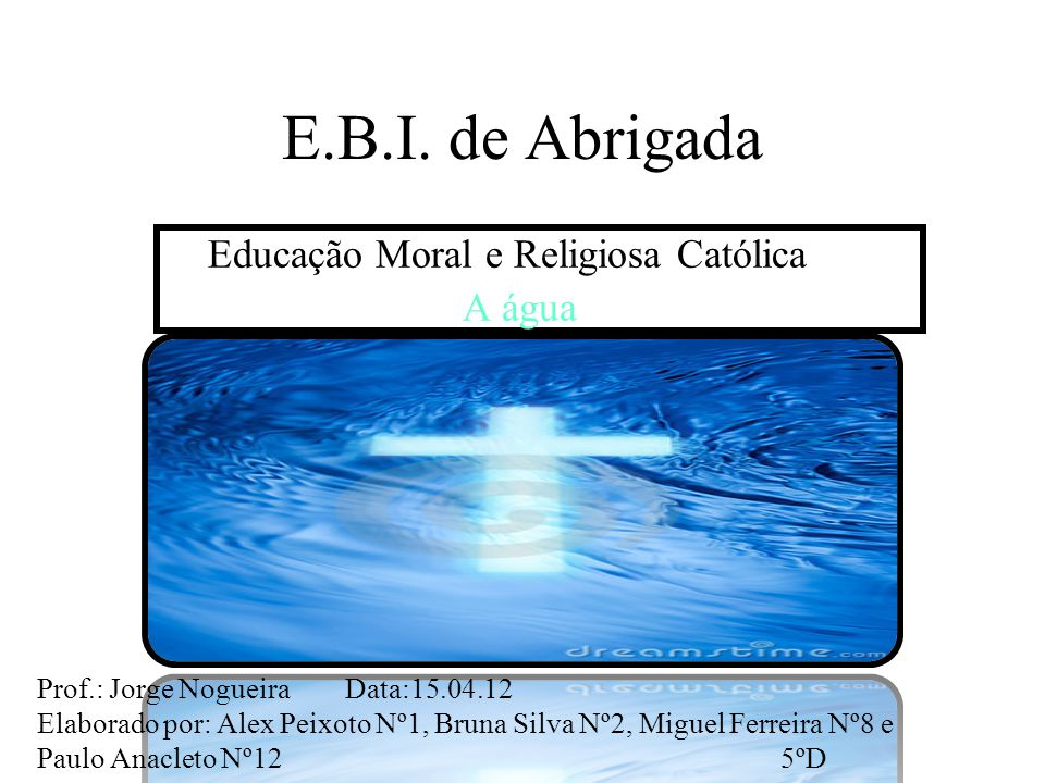 E.B.I. de Abrigada Educação Moral e Religiosa Católica A água