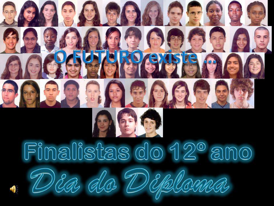 O FUTURO existe … Finalistas do 12º ano Dia do Diploma