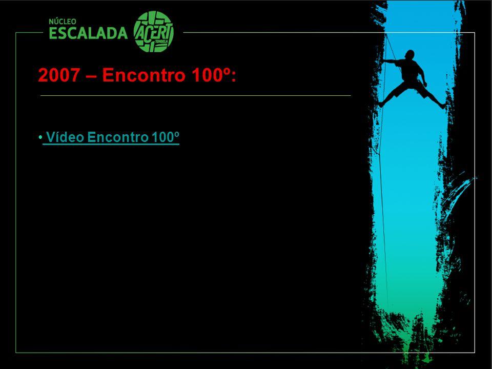 2007 – Encontro 100º: Vídeo Encontro 100º