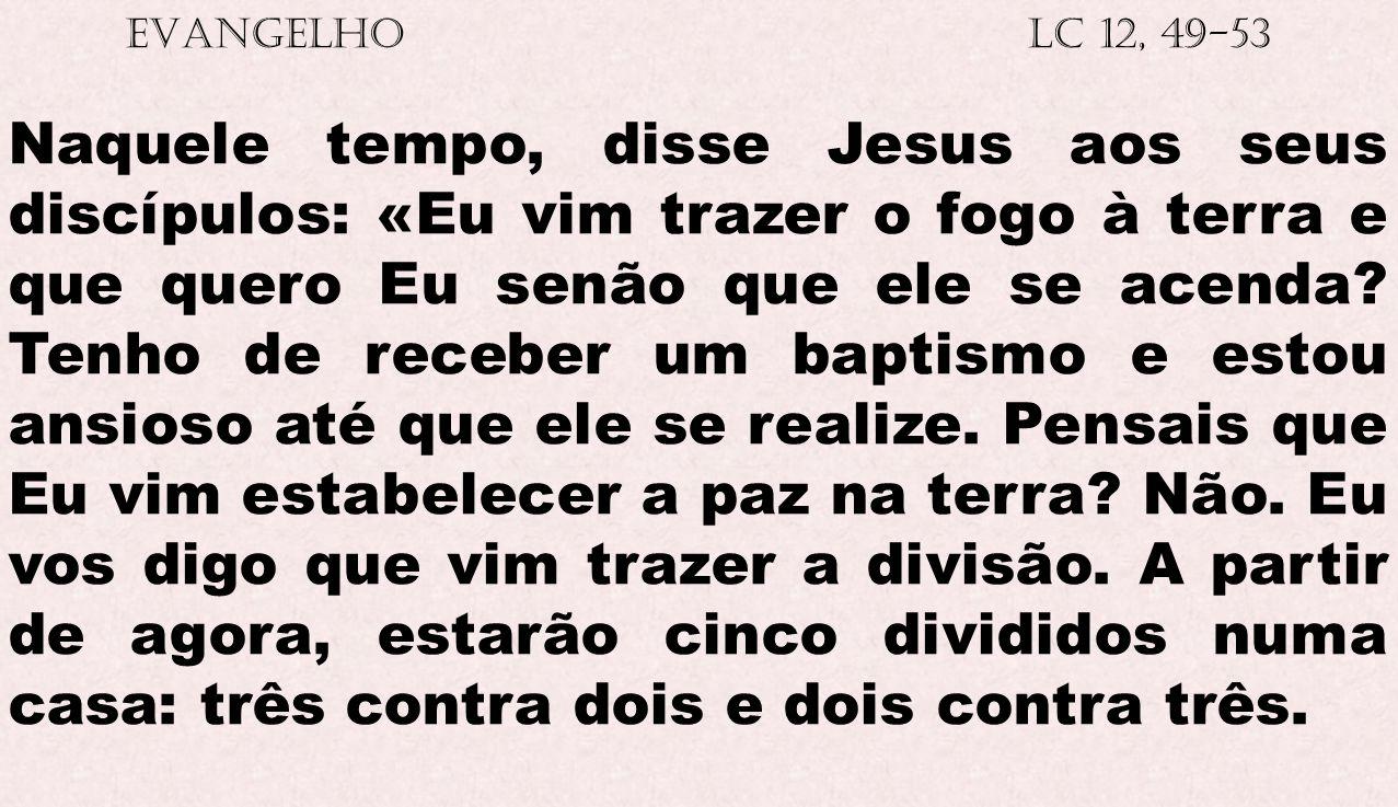 EVANGELHO Lc 12, 49-53