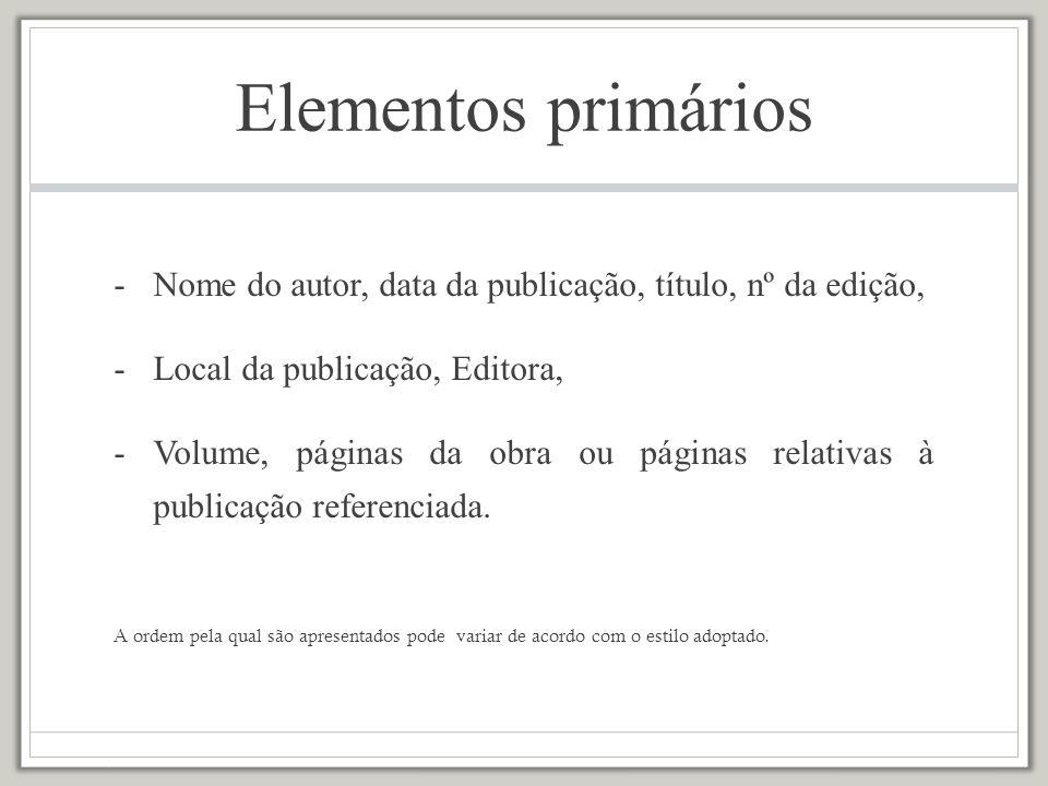 Elementos primários Nome do autor, data da publicação, título, nº da edição, Local da publicação, Editora,