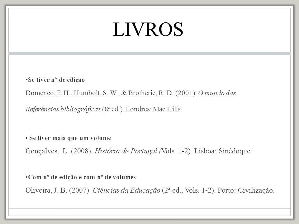 LIVROS Se tiver nº de edição. Domenco, F. H., Humbolt, S. W., & Brotheric, R. D. (2001). O mundo das.