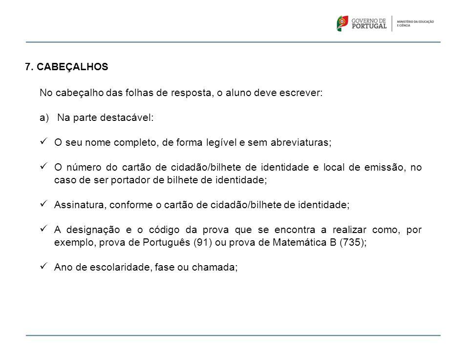 7. CABEÇALHOS No cabeçalho das folhas de resposta, o aluno deve escrever: Na parte destacável: