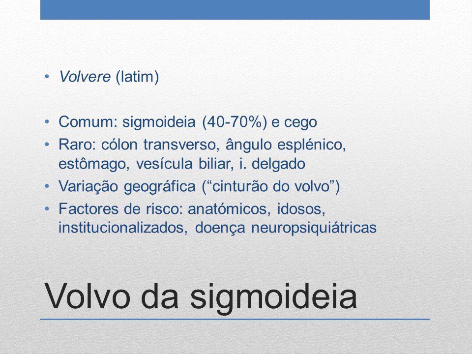 Volvo da sigmoideia Volvere (latim) Comum: sigmoideia (40-70%) e cego