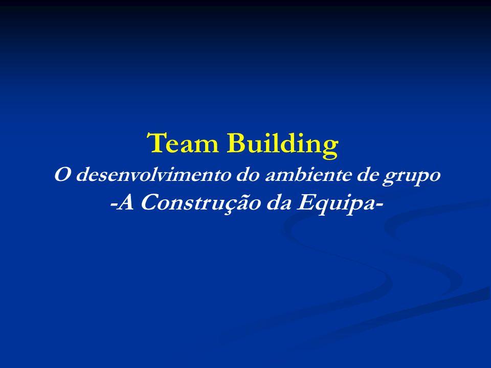 O desenvolvimento do ambiente de grupo -A Construção da Equipa-