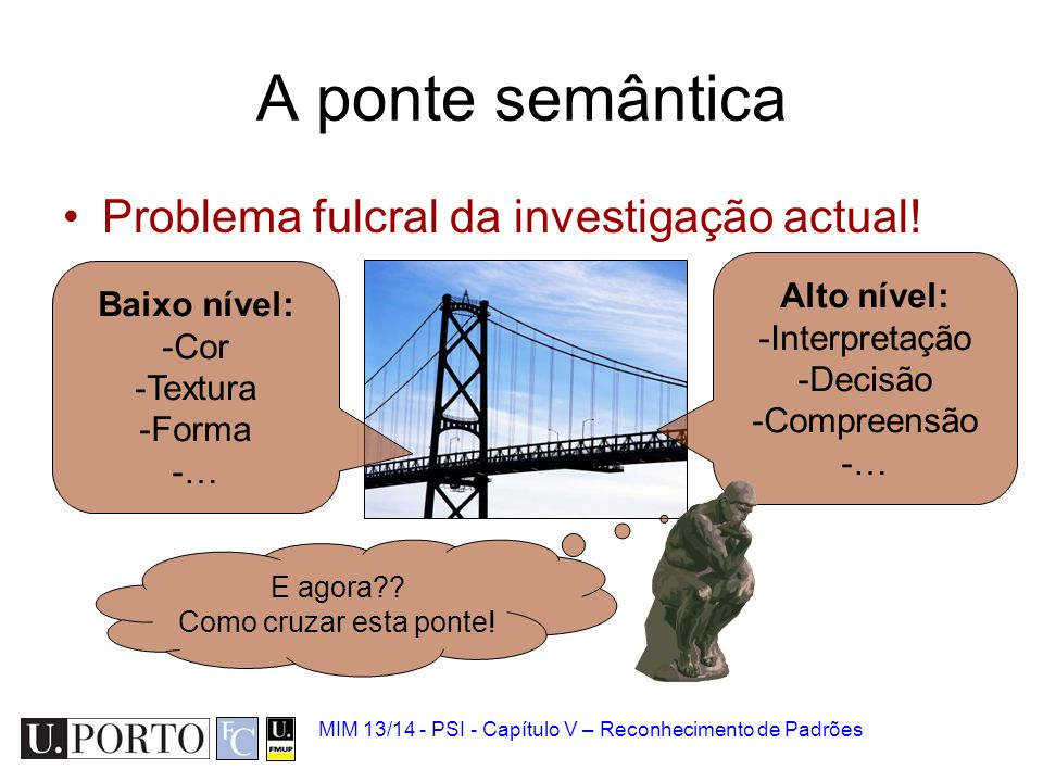 A ponte semântica Problema fulcral da investigação actual! Alto nível:
