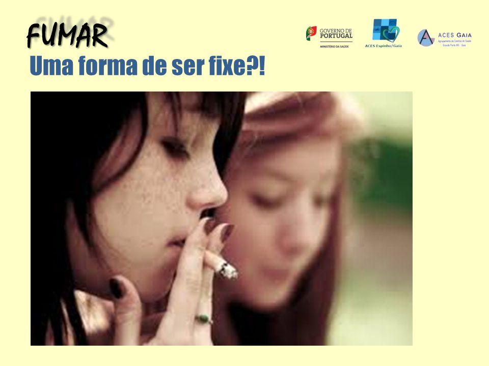FUMAR Uma forma de ser fixe !