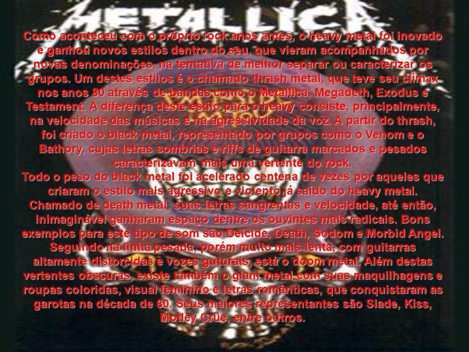 Como aconteceu com o próprio rock anos antes, o heavy metal foi inovado e ganhou novos estilos dentro do seu, que vieram acompanhados por novas denominações, na tentativa de melhor separar ou caracterizar os grupos. Um destes estilos é o chamado thrash metal, que teve seu clímax nos anos 80 através de bandas como o Metallica, Megadeth, Exodus e Testament. A diferença deste estilo para o heavy consiste, principalmente, na velocidade das músicas e na agressividade da voz. A partir do thrash, foi criado o black metal, representado por grupos como o Venom e o Bathory, cujas letras sombrias e riffs de guitarra marcados e pesados caracterizavam mais uma vertente do rock.
