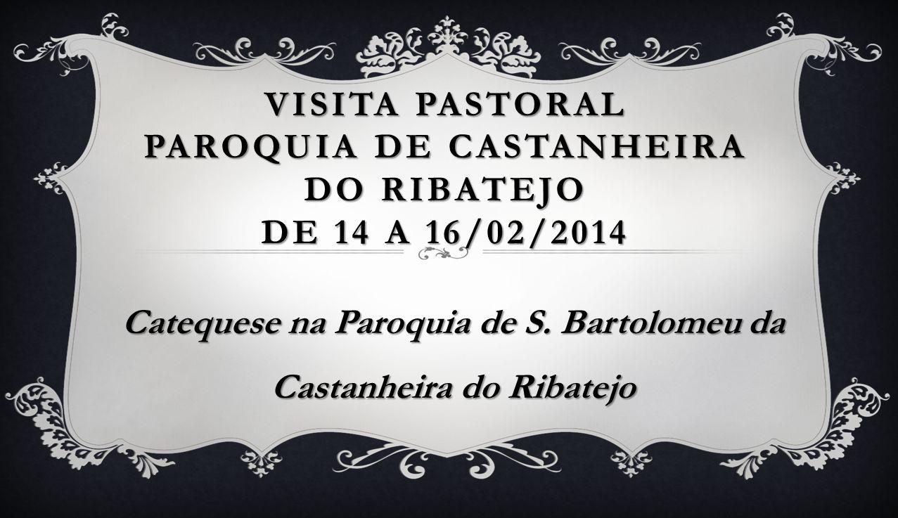 Visita Pastoral Paroquia de Castanheira do Ribatejo de 14 a 16/02/2014