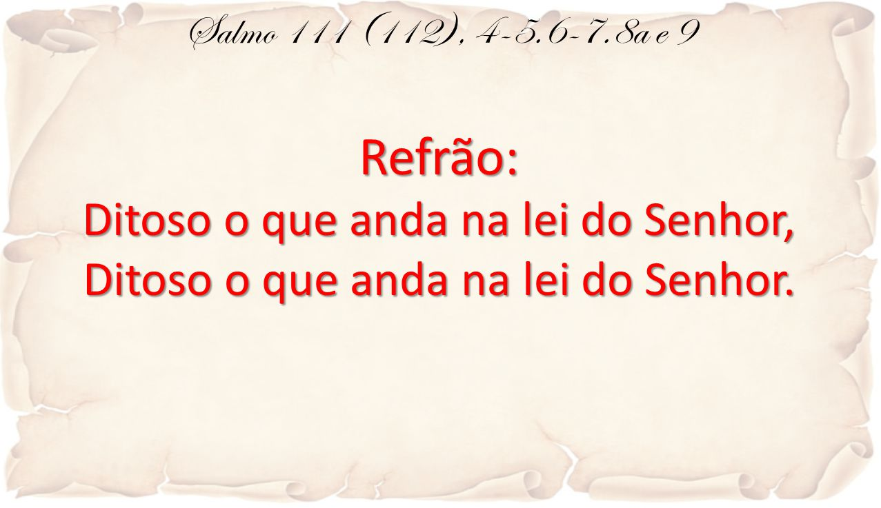 Refrão: Ditoso o que anda na lei do Senhor,