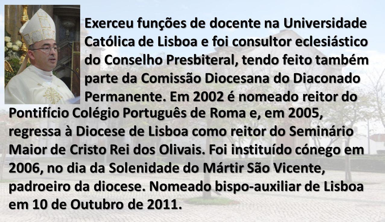 Exerceu funções de docente na Universidade Católica de Lisboa e foi consultor eclesiástico do Conselho Presbiteral, tendo feito também parte da Comissão Diocesana do Diaconado Permanente. Em 2002 é nomeado reitor do