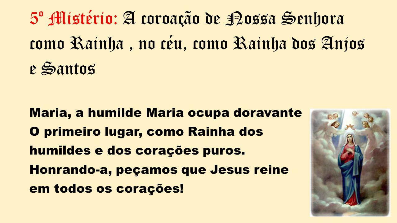 5º Mistério: A coroação de Nossa Senhora como Rainha , no céu, como Rainha dos Anjos e Santos