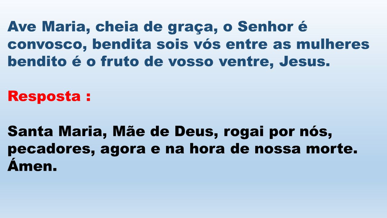 Ave Maria, cheia de graça, o Senhor é convosco, bendita sois vós entre as mulheres bendito é o fruto de vosso ventre, Jesus.