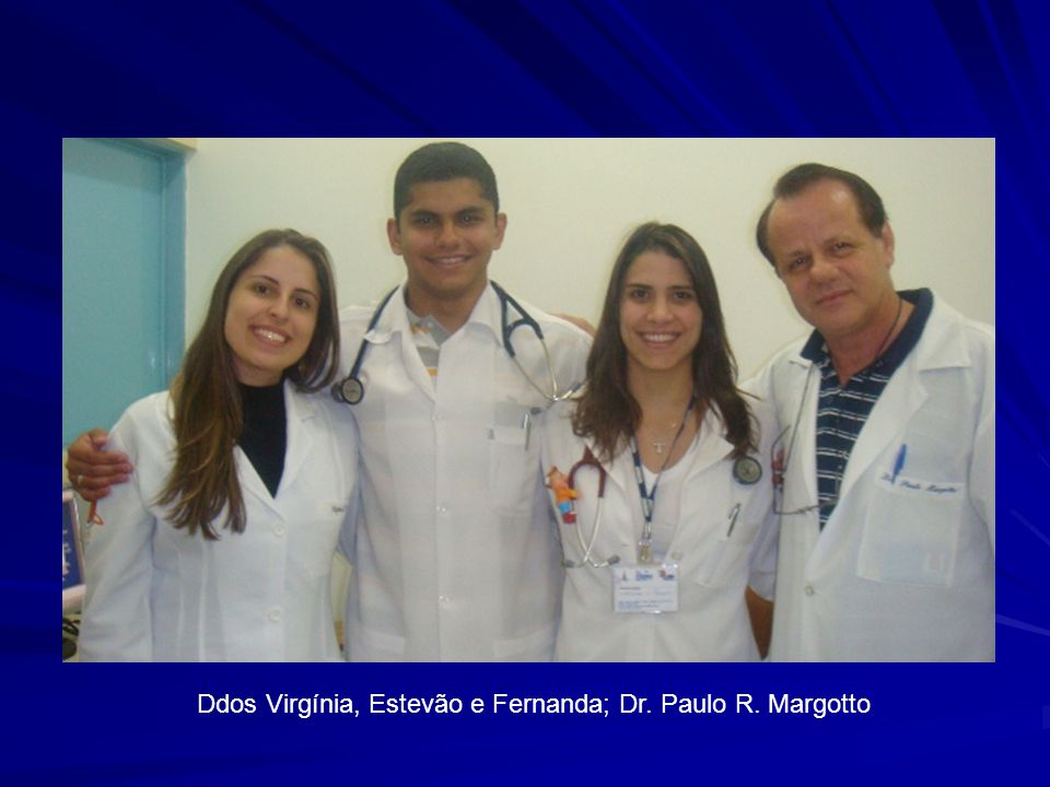Ddos Virgínia, Estevão e Fernanda; Dr. Paulo R. Margotto