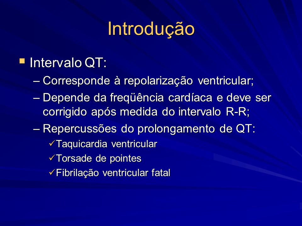 Introdução Intervalo QT: Corresponde à repolarização ventricular;