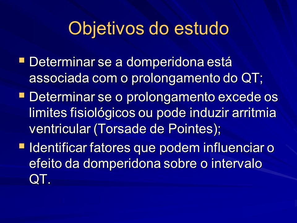 Objetivos do estudo Determinar se a domperidona está associada com o prolongamento do QT;
