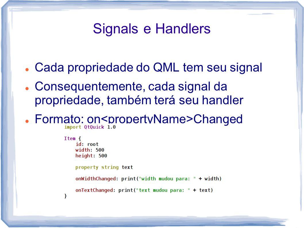 Signals e Handlers Cada propriedade do QML tem seu signal