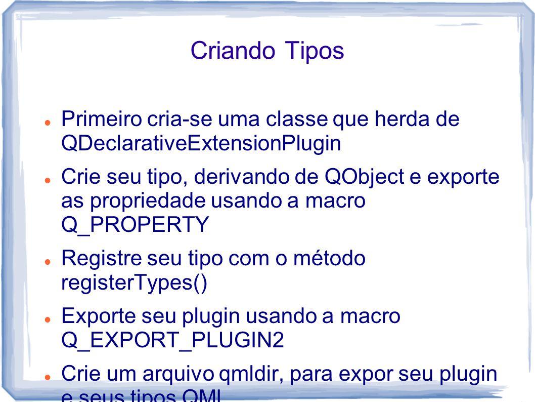 Criando Tipos Primeiro cria-se uma classe que herda de QDeclarativeExtensionPlugin.
