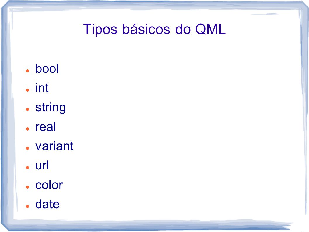 Tipos básicos do QML bool int string real variant url color date