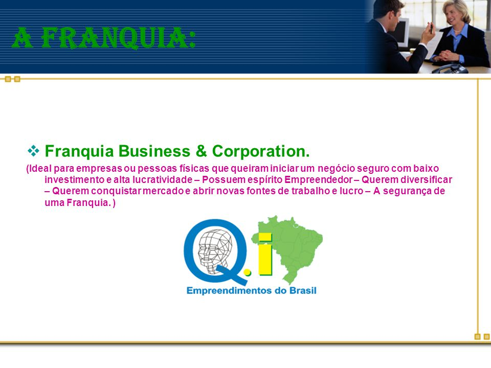 A franquia: Franquia Business & Corporation.