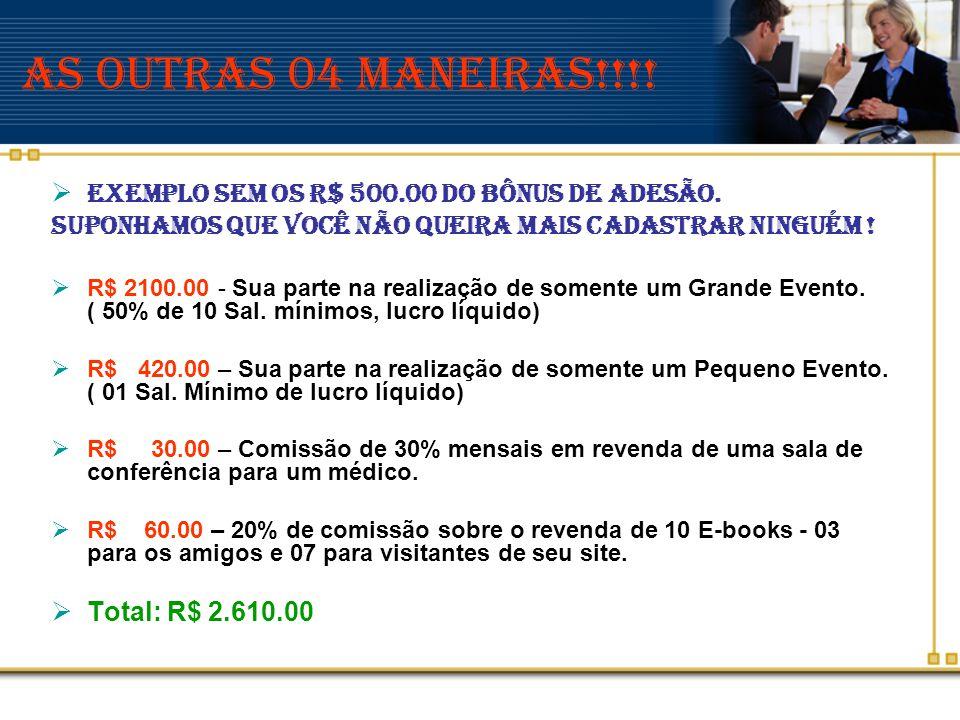 As outras 04 Maneiras!!!! EXEMPLO sem os R$ 500.00 do Bônus de adesão.