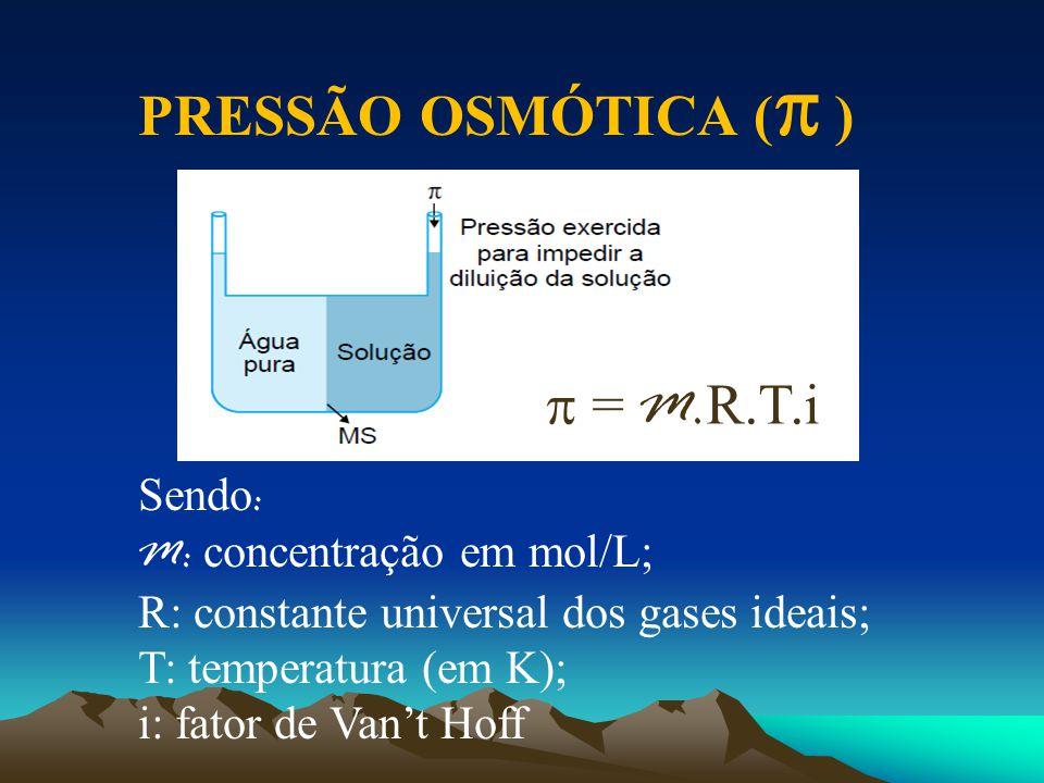 PRESSÃO OSMÓTICA ( )  = M.R.T.i Sendo: M: concentração em mol/L;
