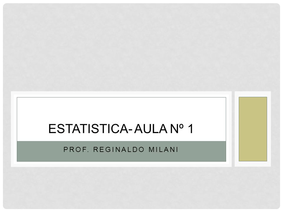 ESTATISTICA- AULA Nº 1 PROF. REGINALDO MILANI