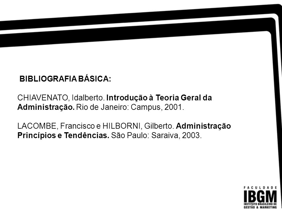 BIBLIOGRAFIA BÁSICA: CHIAVENATO, Idalberto. Introdução à Teoria Geral da Administração. Rio de Janeiro: Campus, 2001.
