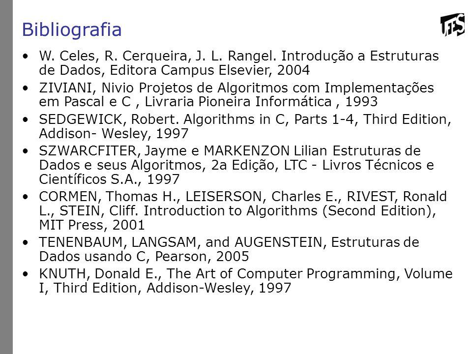 Bibliografia W. Celes, R. Cerqueira, J. L. Rangel. Introdução a Estruturas de Dados, Editora Campus Elsevier, 2004.