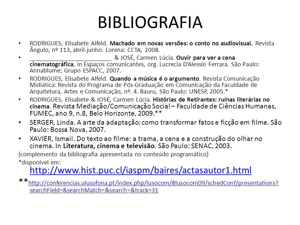 BIBLIOGRAFIA RODRIGUES, Elisabete Alfeld. Machado em novas versões: o conto no audiovisual. Revista Ângulo, nº 113, abril-junho. Lorena: CCTA, 2008.