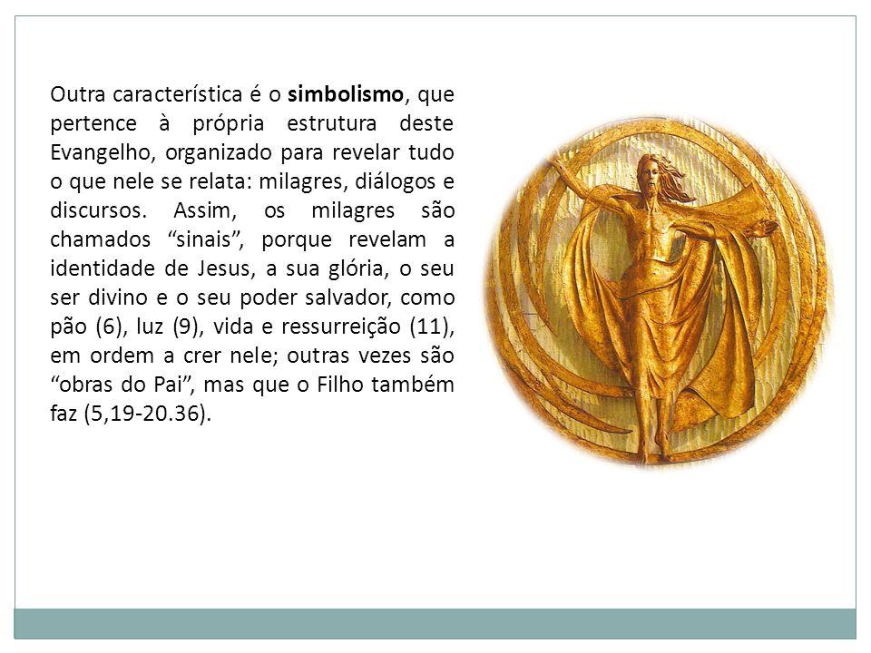 Outra característica é o simbolismo, que pertence à própria estrutura deste Evangelho, organizado para revelar tudo o que nele se relata: milagres, diálogos e discursos.