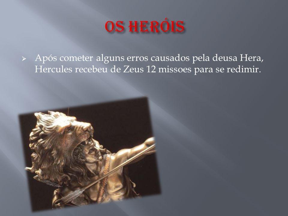 OS HERóIS Após cometer alguns erros causados pela deusa Hera, Hercules recebeu de Zeus 12 missoes para se redimir.