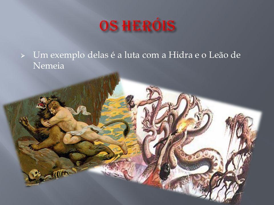OS HERóIS Um exemplo delas é a luta com a Hidra e o Leão de Nemeia