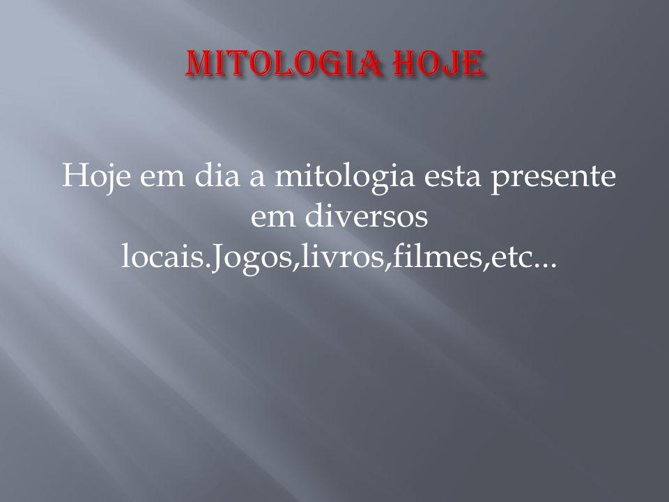 MITOLOGIA HOJE Hoje em dia a mitologia esta presente em diversos locais.Jogos,livros,filmes,etc...