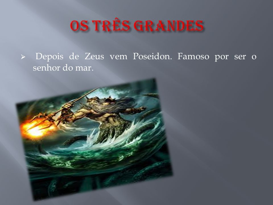 OS Três GRANDES Depois de Zeus vem Poseidon. Famoso por ser o senhor do mar.