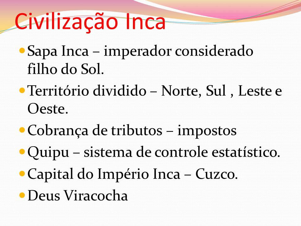 Civilização Inca Sapa Inca – imperador considerado filho do Sol.