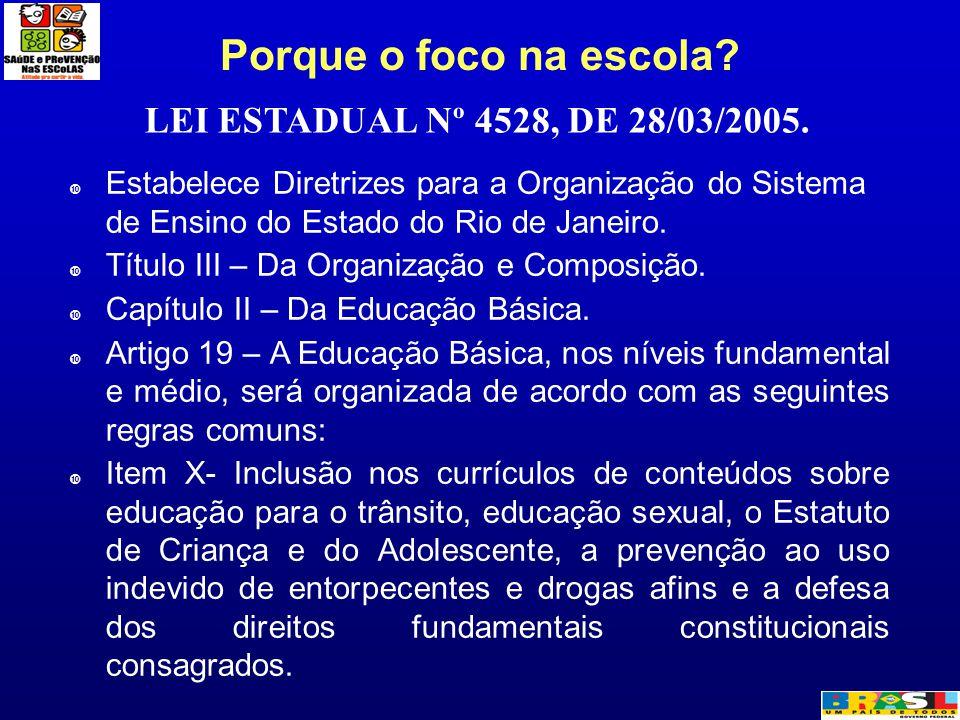 Porque o foco na escola LEI ESTADUAL Nº 4528, DE 28/03/2005.