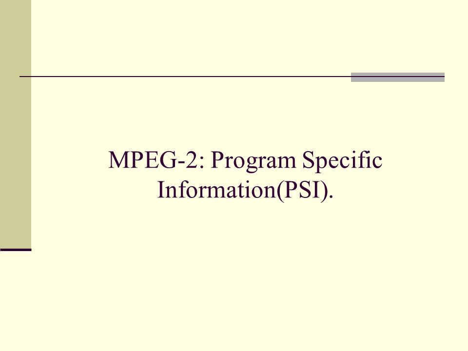MPEG-2: Program Specific Information(PSI).