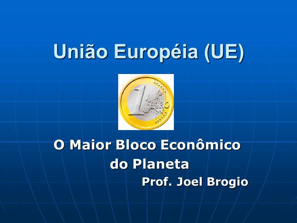 O Maior Bloco Econômico do Planeta Prof. Joel Brogio