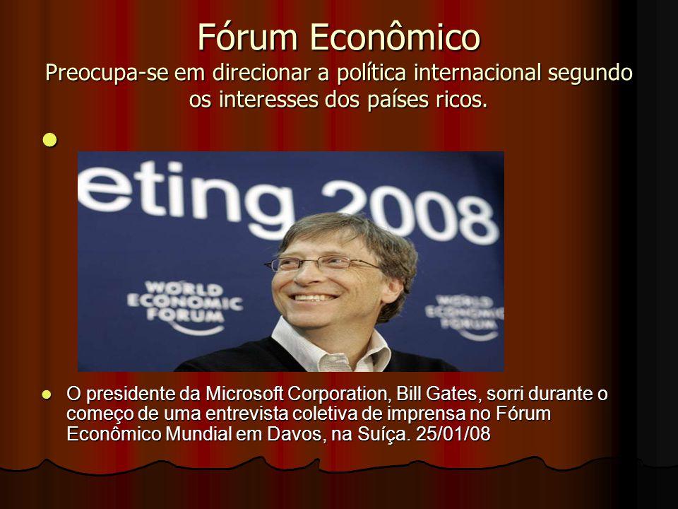 Fórum Econômico Preocupa-se em direcionar a política internacional segundo os interesses dos países ricos.