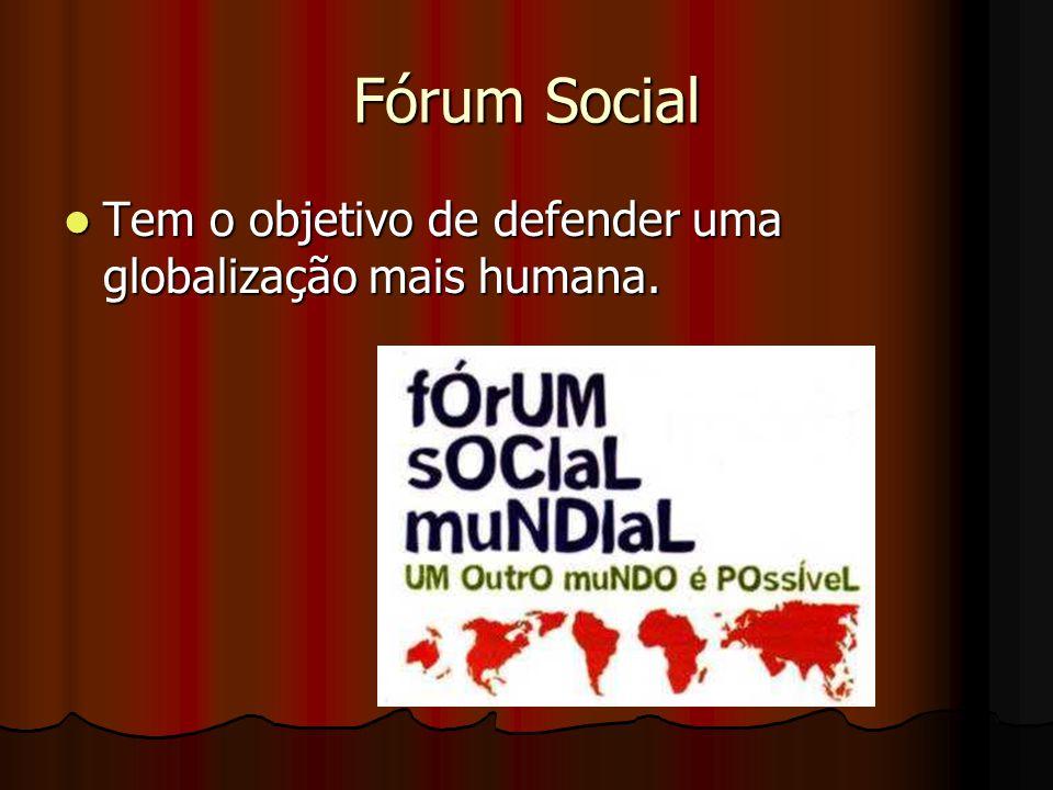 Fórum Social Tem o objetivo de defender uma globalização mais humana.