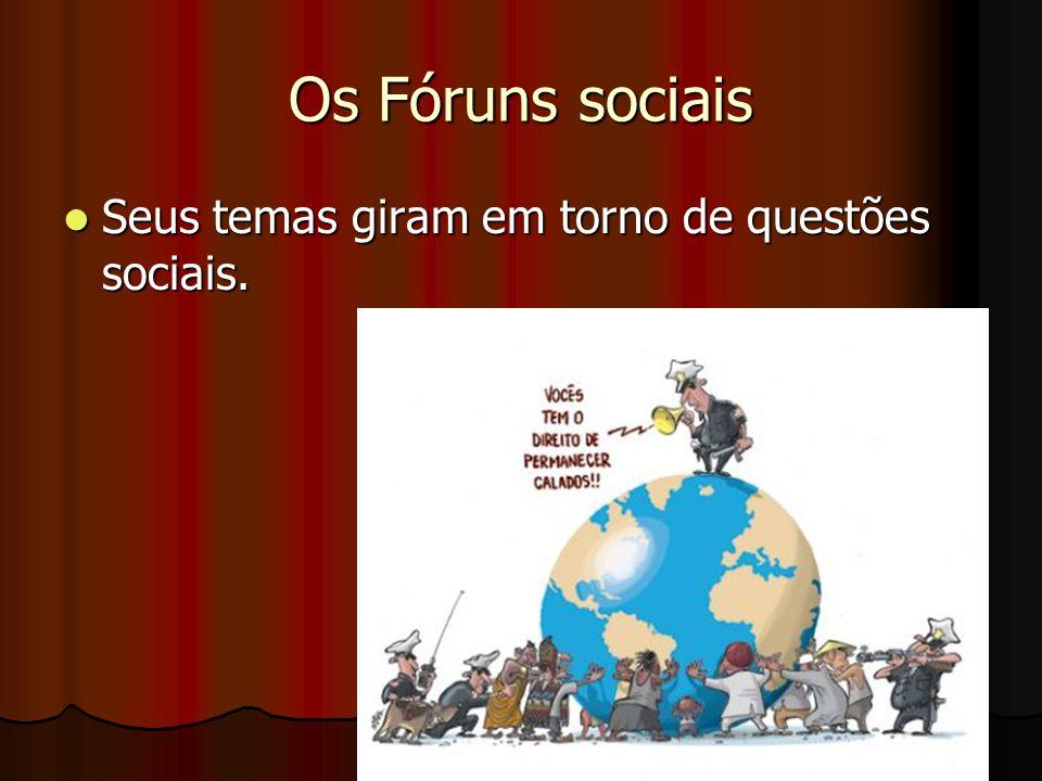 Os Fóruns sociais Seus temas giram em torno de questões sociais.