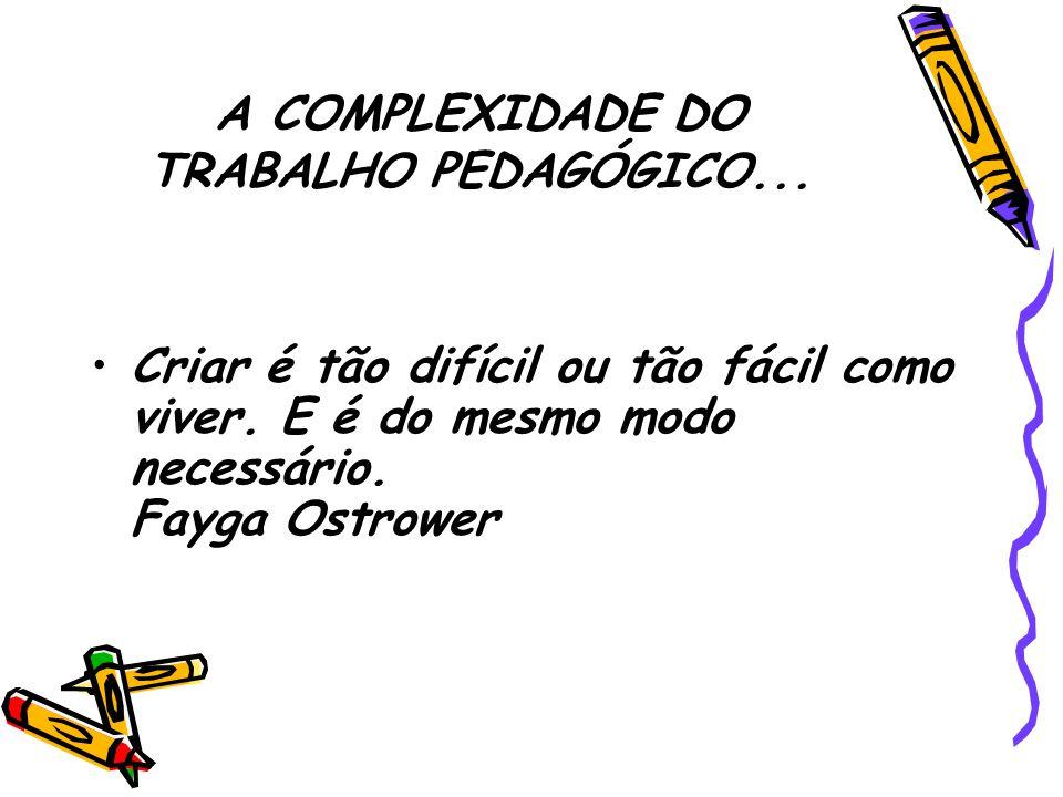 A COMPLEXIDADE DO TRABALHO PEDAGÓGICO...