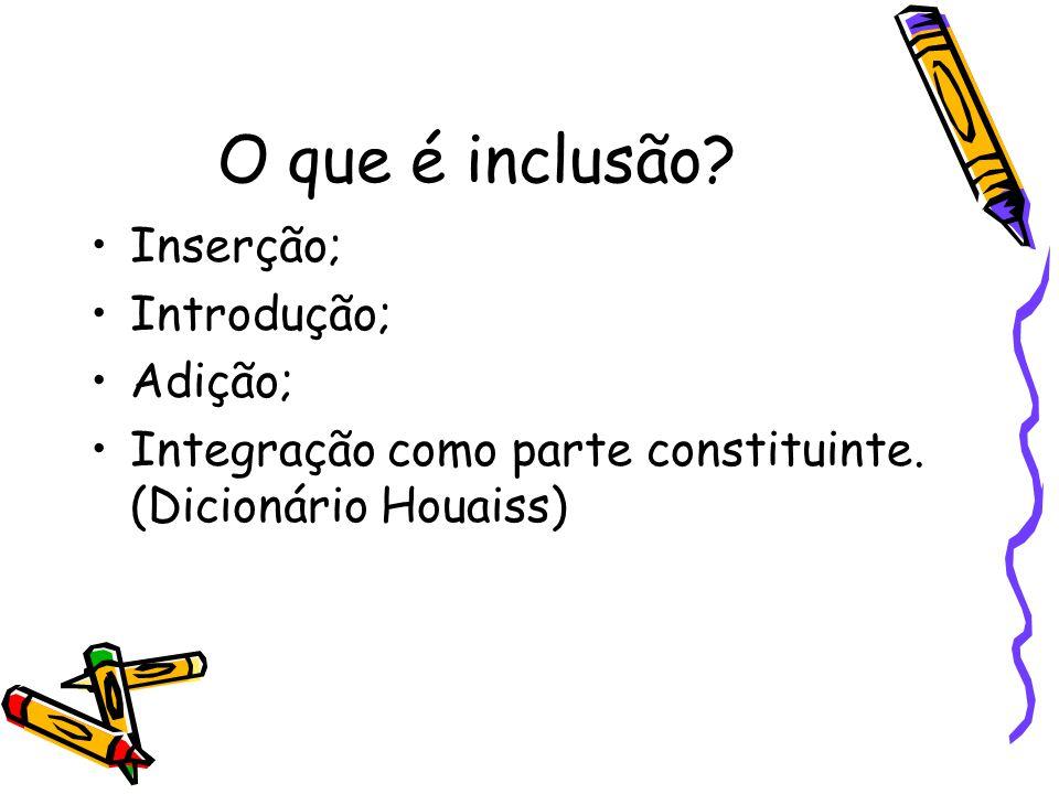 O que é inclusão Inserção; Introdução; Adição;
