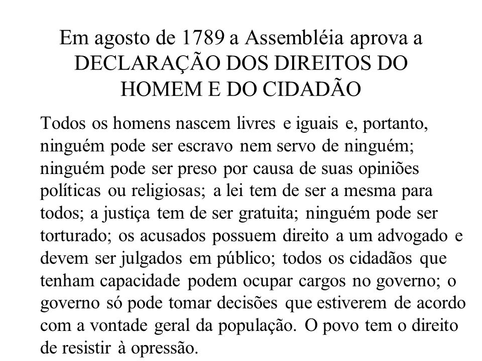 Em agosto de 1789 a Assembléia aprova a DECLARAÇÃO DOS DIREITOS DO HOMEM E DO CIDADÃO