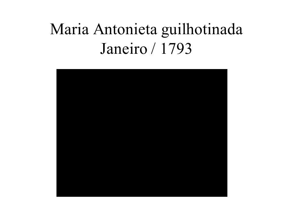 Maria Antonieta guilhotinada Janeiro / 1793